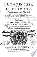 L' uomo in casa o sia Il privato considerato con aforismi ed esposto dal padre F. Giulio Francesco Conti francescano riformato dedicato al preclarissimo padre il P. Claro Benvenuti di Bergamo ..
