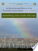 Something New Under the Sun  An Environmental History of the Twentieth Century World  The Global Century Series