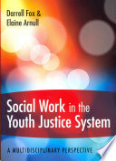 Social Work In The Youth Justice System  A Multidisciplinary Perspective