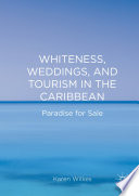 Whiteness  Weddings  and Tourism in the Caribbean Book PDF