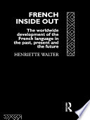French Inside Out The Worldwide Development of the French Language in the Past, the Present and the Future