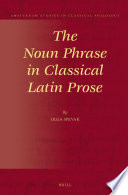 The Noun Phrase in Classical Latin Prose