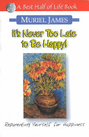 It s Never Too Late to Be Happy