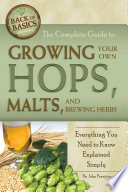 The Complete Guide to Growing Your Own Hops  Malts  and Brewing Herbs