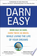 Ebook Darn Easy: Work Half as Hard, Earn Twice as Much, While Living the Life of Your Dreams Epub Peggy McColl,Brian Proctor Apps Read Mobile