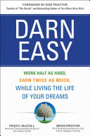 Darn Easy: Work Half As Hard, Earn Twice As Much, While Living The Life Of Your Dreams : switch and the successor to motivational legend bob...