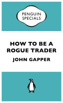 How to be a Rogue Trader To Be Read Over A Long