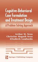 Cognitive-Behavioral Case Formulation and Treatment Design