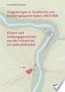 Ausgrabungen in Stadtkirche und Dreikönigskapelle Baden 1967/1968 - Kirchen und Siedlungsgeschichte von der Frühzeit bis ins späte Mittelalter