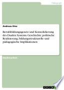 Das Berufsbildungsgesetz und die Konsolidierung des Dualen Systems der Berufsausbildung: Geschichte, politische Realisierung, berufsbildungsstrukturelle und berufspädagogische Implikationen