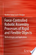 Force Controlled Robotic Assembly Processes Of Rigid And Flexible Objects