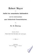 Robert Mayer, der Galilei des neunzehnten Jahrhunderts und die Gelehrtenunthaten gegen bahnbrechende Wissenschaftsgrössen: t. Neues Licht über Schicksal und Leistungen. 1895