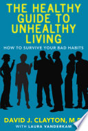 The Healthy Guide to Unhealthy Living The Damage From The Unhealthy Lifestyle Choices We