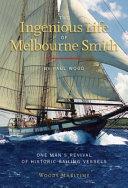The Ingenious Life Of Melbourne Smith