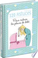 120 Astuces Pour Calmer Les Pleurs De Bébé par Roxane FONTAINE