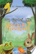 Has Anyone Seen Prickles