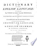 A Dictionary of the English Language: in Wich the Words are Deduced from Their Originals, and Illustrated in Their Different Significations by Examples from the Best Writers ... By Samuel Johnson. In Two Volumes. Vol. 1. [-2.]