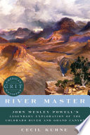 River Master  John Wesley Powell s Legendary Exploration of the Colorado River and Grand Canyon  American Grit