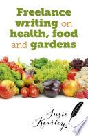 Freelance Writing On Health  Food and Gardens