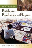 Encyclopedia of Pestilence, Pandemics, and Plaques, Joseph P. Byrne, 2008