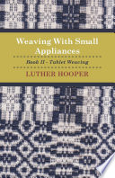 Weaving With Small Appliances   Book II   Tablet Weaving