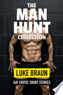 The Man Hunt Collection   6 Gay Erotic Short Stories