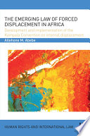 The Emerging Law of Forced Displacement in Africa