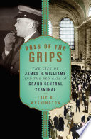 Boss of the Grips  The Life of James H  Williams and the Red Caps of Grand Central Terminal Book PDF