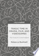 Tragic Time in Drama  Film  and Videogames