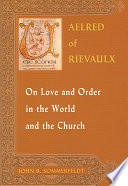 Aelred of Rievaulx on Love and Order in the World and the Church
