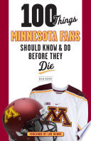 100 Things Minnesota Fans Should Know   Do Before They Die