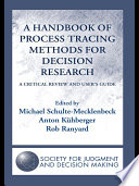 A Handbook Of Process Tracing Methods For Decision Research : conducting and reporting process tracing studies of decision...