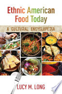 Ethnic American Food Today A Cultural Encyclopedia