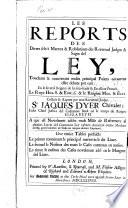 Les Reports des divers select matters & resolutions des reverend judges & sages del ley, [1513-1582]