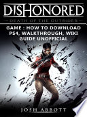Dishonored Death of the Outsider Game  How to Download  PS4  Walkthrough  Wiki  Guide Unofficial