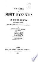 Histoire Du Droit Byzantin Ou Du Droit Romain Dans L Empire D Orient Depuis La Mort De Justinien Jusqu La Prise De Constantinople En 1453