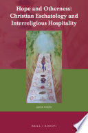 Hope And Otherness: Christian Eschatology And Interreligious Hospitality : role of the religious other in...