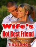 Wife's Hot Best Friend: Erotica Short Story