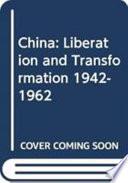 China  Liberation and Transformation  1942 1962