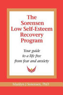 The Sorensen Low Self Esteem Recovery Program: Your Guide to a Life Free of Fear and Anxiety