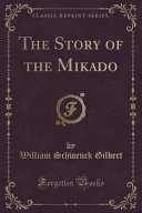The Story of the Mikado  Classic Reprint