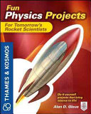 Fun Physics Projects for Tomorrow s Rocket Scientists   A Thames and Kosmos Book