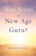 Was Jesus a New Age Guru