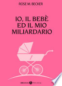 Io  Il Beb   Ed Il Mio Miliardario   Vol  1 : mio ladro di taxi. nel petto,...