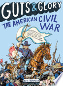 Guts & Glory: The American Civil War From America S Deadliest Conflict From