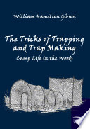 The Tricks Of Trapping And Trap Making : shanties, woodland beds and bedding,...