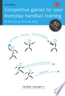Competitive games for your everyday handball training - 60 exercises for every age group