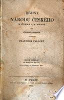 Dějiny národu českého w Čecháck a w Morawě dle půwodních pramenůw wyprawuje František Palacký