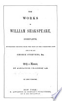 The Works of William Shakespeare  Complete  Accurately Printed from the Text of the Corrected Copy Left by the Late G  Steevens  Esq  With a Memoir by A  Chalmers   With Portrait and Illustrations