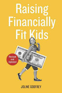 Raising Financially Fit Kids : their children key money skills--such as saving, spending,...